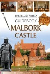 Malbork castle. The illustrated guidebook